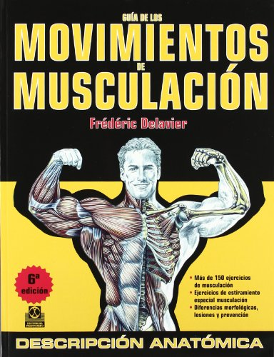 guia de los movimientos de musculacion / guide of bodybuilding movements: Descripción anatómica / Anatomic Description por Frederic Delavier
