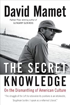 The Secret Knowledge: On the Dismantling of American Culture von [Mamet, David]