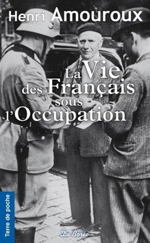Vie des Français Sous l'Occupation (la) par Henri Amouroux