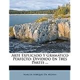 Arte Explicado Y Gramático Perfecto: Dividido En Tres Partes ...