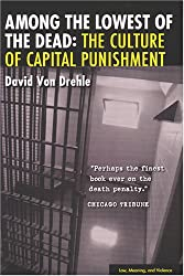 Among the Lowest of the Dead: The Culture of Capital Punishment (Law, Meaning & Violence)