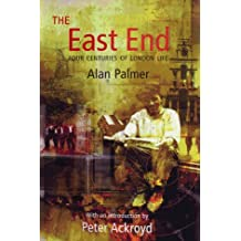 The East End: Four Centuries of London Life