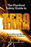 The Practical Safety Guide To Zero Harm: How to Effectively Manage Safety in the Workplace by Wayne G. Herbertson (2009-
