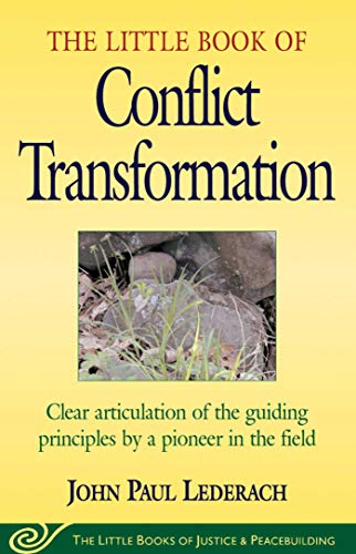 Little Book of Conflict Transformation: Clear Articulation Of The Guiding Principles By A Pioneer In The Field (The Little Books of Justice and Peacebuilding Series) - Solution Transformation