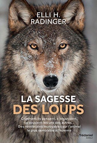 La sagesse des loups : Comment ils pensent, s'organisent, se soucient des autres...