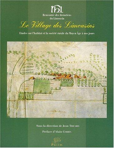 Le village des Limousins : Etudes sur l'habitat et la société rurale du Moyen Age à nos jours
