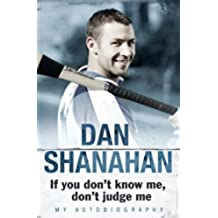 Dan Shanahan - If you don't know me, don't judge me: My Autobiography