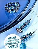 Meine faszinierende Schmuckwelt - Ohringe, Ketten, Ringe & socken selbst gestalten (Illustrierte Ausgabe)