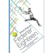 Federer : Eighteen: An amateur fan's journey with Federer to the 18th slam
