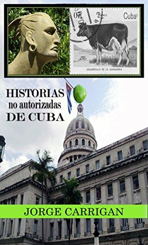Historias no autorizadas de Cuba por Jorge carrigan
