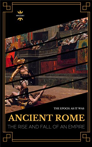 ANCIENT ROME: THE RISE AND FALL OF AN EMPIRE (GREAT BIOGRAPHY Book 1) (English Edition)