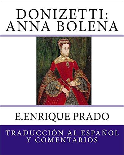 Donizetti: Anna Bolena: Traduccion al Espanol y Comentarios (Opera en Espanol) por E.Enrique Prado