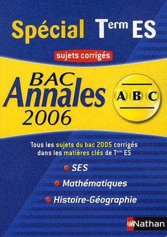 Bac Annales Spécial Tle ES SES, Maths, Histoire-Géo : Sujets corrigés
