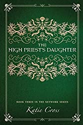 The High Priest's Daughter: Volume 3 (The Network Series)