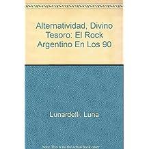 Alternatividad, Divino Tesoro: El Rock Argentino En Los 90