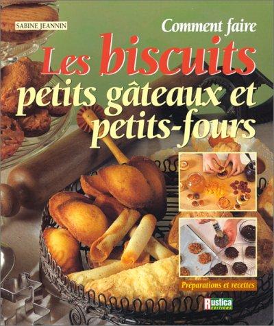 Comment faire les biscuits, petits gâteaux et petits-fours par Sabine Jeannin