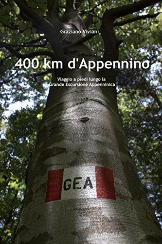GEA 2009 - 400 km d'Appennino: Viaggio a piedi lungo la Grande Escursione Appenninica (Italian Edition)