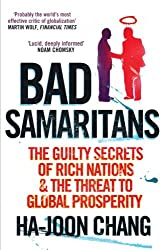 Bad Samaritans: The Guilty Secrets of Rich Nations and the Threat to Global Prosperity by Ha-Joon Chang (2008-05-01)