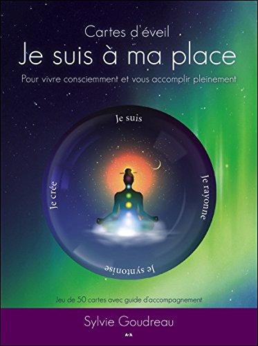 Cartes d'éveil - Je suis à ma place - Pour vivre consciemment et vous accomplir pleinement par Sylvie Goudreau