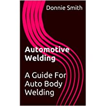 Automotive Welding: A Guide For Auto Body Welding (Collision Blast Basic Auto Body and Paint Training Book 5) (English Edition)
