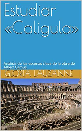 Estudiar «Caligula»: Análisis de las escenas clave de la obra de Albert Camus por Gloria Lauzanne