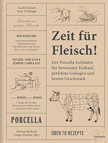Zeit für Fleisch!: Der Porcella-Leitfaden für bewussten Einkauf, perfektes Gelingen und besten Geschmack (Knochen Der Von Ziege)