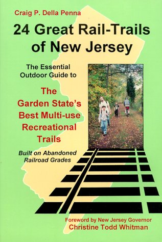 24 Great Rail Trails of New Jersey: The Essential Outdoor Guide to the Garden State's Best Multi-Use Recreational Trails : Built on Abandoned Railroad Grades por Craig Della Penna