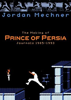 The Making of Prince of Persia (English Edition) von [Mechner, Jordan]