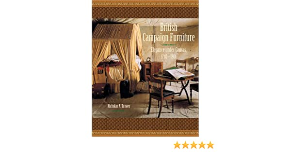 British Campaign Furniture Elegance Under Canvas 1740 1914