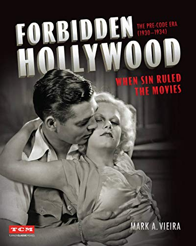 Forbidden Hollywood: The Pre-Code Era (1930-1934) (Turner Classic Movies): When Sin Ruled the Movies (English Edition)