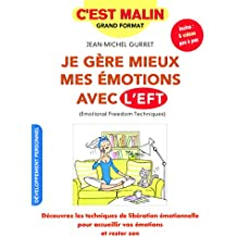 Je gère mieux mes émotions avec l'EFT, c'est malin : Découvrez les techniques de libération émotionnelle pour accueillir vos émotions et rester zen