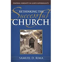 Rethinking the Successful Church: Finding Serenity in God's Sovereignty by Samuel D. Rima (2002-01-03)