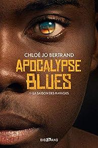 Apocalypse Blues, tome 1 : La Saison des ravages par Chloé Bertrand