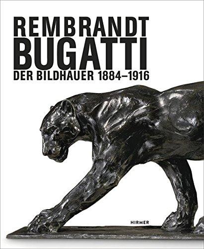 Rembrandt Bugatti. Der Bildhauer 1884 - 1916: Katalogbuch zur Ausstellung Berlin / Alte Nationalgalerie 28.3.-27.7.2014