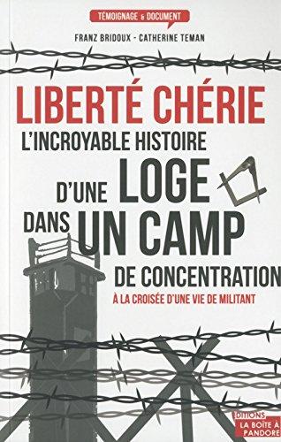 Liberté chérie, l'incroyable histoire d'une loge dans un camp de concentration par Franz Bridoux