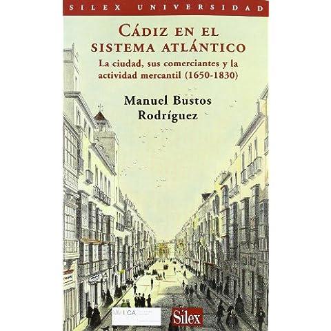 Cádiz en el sistema Atlántico. La ciudad, sus comerciantes y la actividad mercan (Sílex