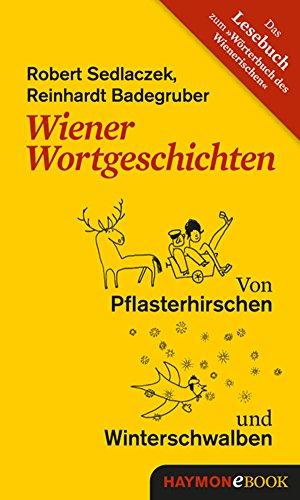 Wiener Wortgeschichten. Von Pflasterhirschen und Winterschwalben ...