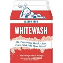 (Whitewash: The Disturbing Truth about Cow's Milk and Your Health) By Keon, Joseph (Author) Paperback on (11 , 2010)