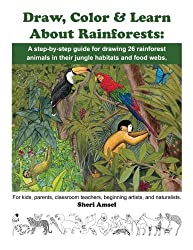 Draw, Color & Learn About Rainforests: A step-by-step guide for drawing 26 rainforest animals in their jungle habitats and food webs.: For kids, ... teachers, beginning artists, and naturalists. by Sheri Amsel (2016-04-10)