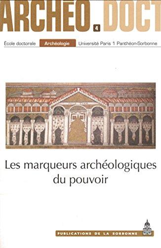 Les marqueurs archéologiques du pouvoir : actes de la 4e Journée doctorale d'archéologie, Paris, 27 mai 2009 / travaux de l'École doctorale