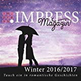 Impress Magazin Winter 2016/2017 (November-Januar): Tauch ein in romantische Geschichten (Impress Magazine 5) (German Edition)
