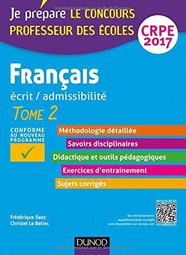 Français - Professeur des écoles - Ecrit, admissibilité - T.2 : CRPE 2017: Tome 2 : CRPE 2017