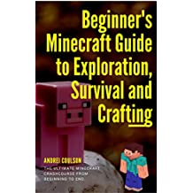 Beginner's Minecraft Guide to Exploration, Survival and Crafting: the ultimate Minecraft handbook from beginning to end. (English Edition)
