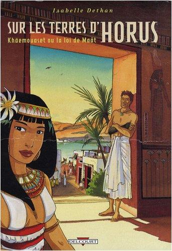 Sur les terres d'Horus : Pack Découverte Tome 1 et Tome 7 : Tome 1 ; Khaemouaset ou la loi de Maât ; Tome 7 ; Neferhor ou la quête d'Isis