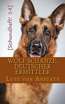 Wolf Schanze, deutscher Ermittler (Schundheft 14) von [von Anstatt, Lutz]