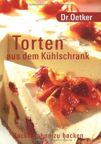 Preisvergleich Produktbild Dr. Oetker: Torten aus dem Kühlschrank. Backen ohne zu backen.
