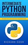 Intermediate Python Programming: The Insider Guide to Intermediate Python Programming Concepts