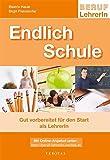 Beruf: LehrerIn: Endlich Schule - Gut vorbereitet für den Start als LehrerIn: Informationen, Tipps, Checklisten