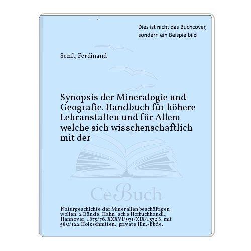 Synopsis der Mineralogie und Geografie. Handbuch für höhere Lehranstalten und für Allem welche sich wisschenschaftlich mit der par Ferdinand Senft