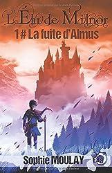 La fuite d'Almus: L'élu de Milnor tome 1